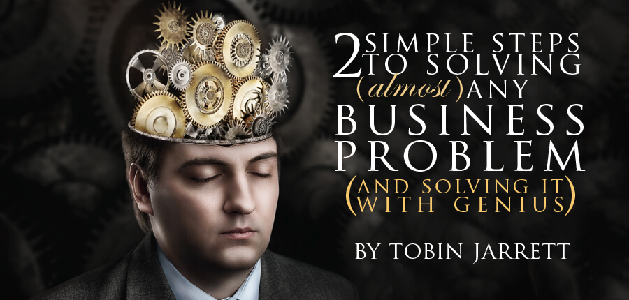 2 Simple Steps to Solving (Almost) Any Business Problem, (and Solving It with Genius)