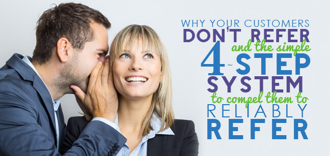 Why Your Customers Don't Refer Your Product and the Simple, 4-step System to Compel Them to Reliably Refer