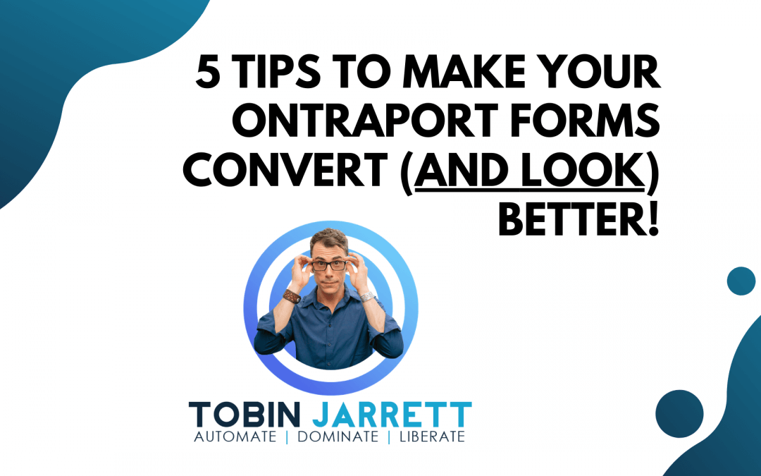 5 Tips to Make Your Ontraport forms Convert (and LOOK) Much Better!