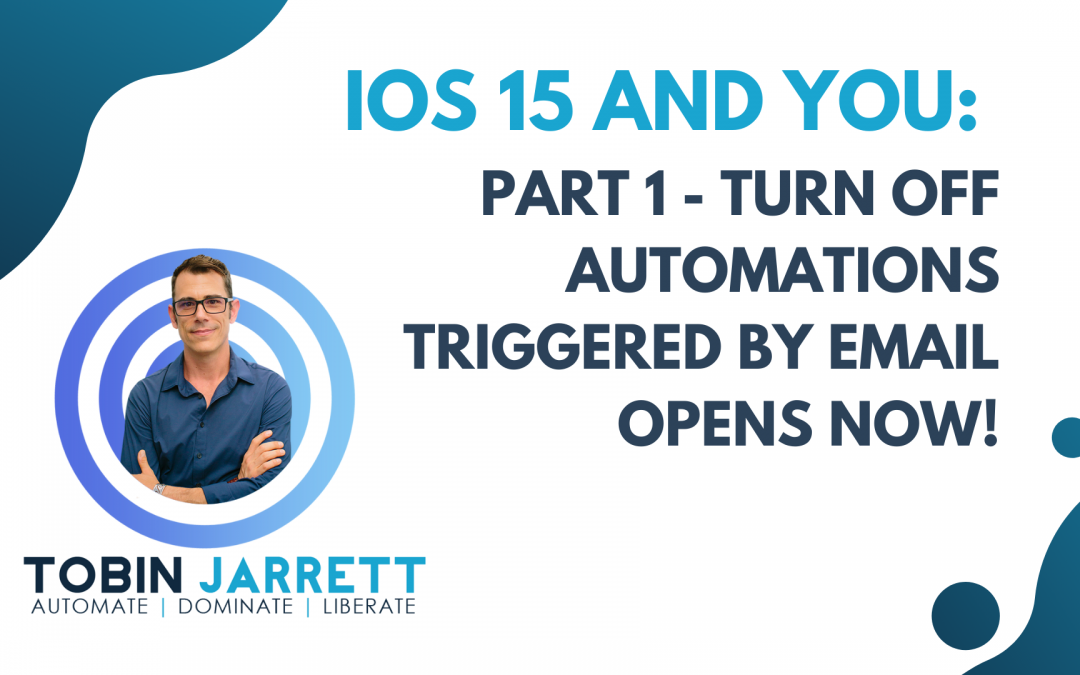 iOS 15 and you: part 1 – turn off automations triggered by email opens NOW!